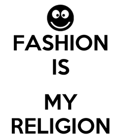 Poster: FASHION IS  MY RELIGION