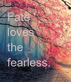 Poster: Fate ' loves  the  fearless.