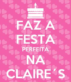 Poster: FAZ A FESTA PERFEITA NA CLAIRE´S