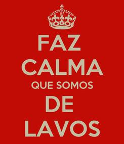 Poster: FAZ  CALMA QUE SOMOS DE  LAVOS