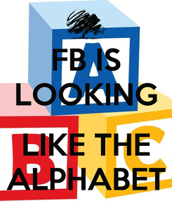 Poster: FB IS LOOKING  LIKE THE ALPHABET
