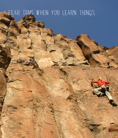 Poster: Fear dims when you learn things.      Lois Lowry, Son