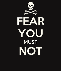 Poster: FEAR YOU MUST NOT