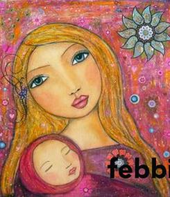 Poster:                     febbie