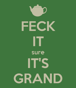 Poster: FECK IT sure IT'S GRAND
