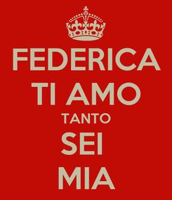 Poster: FEDERICA TI AMO TANTO SEI  MIA