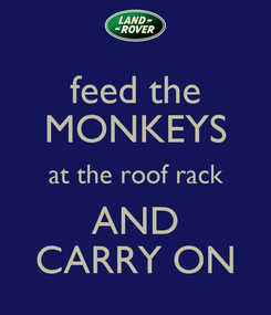 Poster: feed the MONKEYS at the roof rack AND CARRY ON