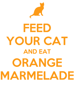 Poster: FEED YOUR CAT AND EAT ORANGE MARMELADE