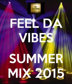 Poster: FEEL DA VIBES  SUMMER MIX 2015