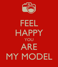 Poster: FEEL HAPPY YOU ARE MY MODEL