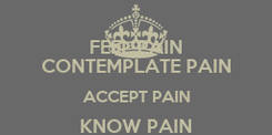 Poster: FEEL PAIN CONTEMPLATE PAIN ACCEPT PAIN KNOW PAIN