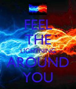 Poster: FEEL THE LIGHTNING AROUND YOU