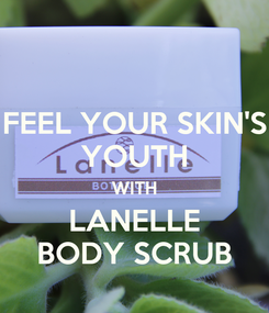 Poster: FEEL YOUR SKIN'S YOUTH WITH LANELLE BODY SCRUB