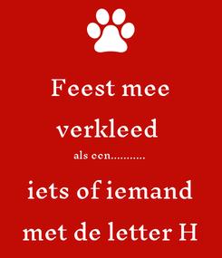 Poster: Feest mee verkleed  als een........... iets of iemand met de letter H