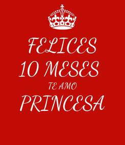 Poster: FELICES 10 MESES  TE AMO PRINCESA