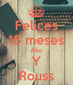 Poster: Felices 15 meses Abo Y Rouss