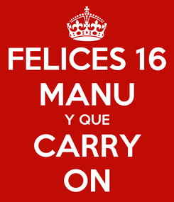 Poster: FELICES 16 MANU Y QUE CARRY ON