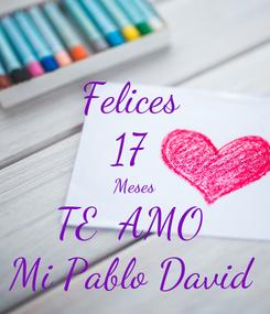 Poster: Felices  17  Meses TE  AMO  Mi Pablo David