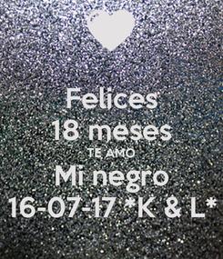 Poster: Felices 18 meses TE AMO Mi negro 16-07-17 *K & L*