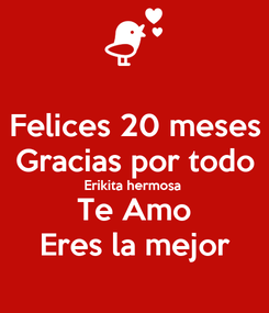 Poster: Felices 20 meses Gracias por todo Erikita hermosa Te Amo Eres la mejor