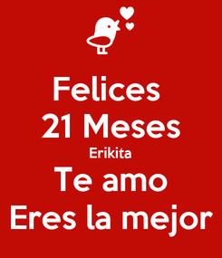 Poster: Felices  21 Meses Erikita Te amo Eres la mejor