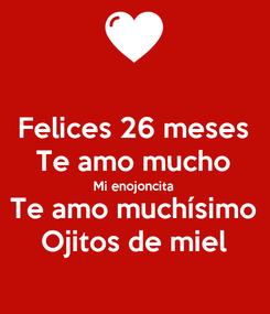 Poster: Felices 26 meses Te amo mucho Mi enojoncita Te amo muchísimo Ojitos de miel