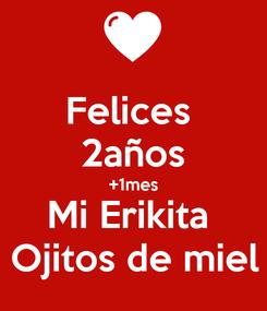 Poster: Felices  2años +1mes Mi Erikita  Ojitos de miel