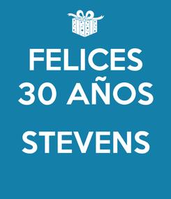 Poster: FELICES 30 AÑOS  STEVENS