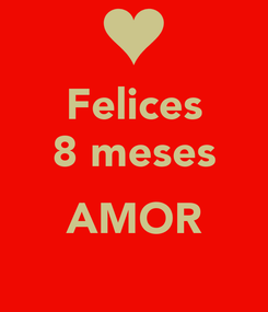 Poster: Felices 8 meses  AMOR