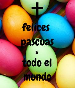 Poster: felices  pascuas a  todo el mundo