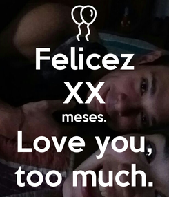 Poster: Felicez XX meses. Love you, too much.