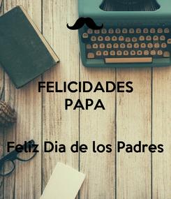 Poster: FELICIDADES PAPA   Feliz Dia de los Padres