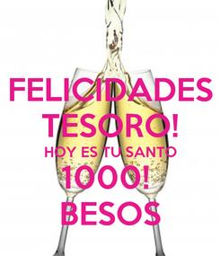 Poster: FELICIDADES TESORO! HOY ES TU SANTO 1000!  BESOS