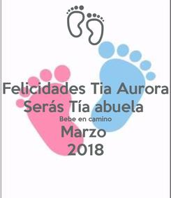 Poster: Felicidades Tia Aurora Serás Tía abuela  Bebe en camino Marzo  2018