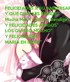 """Poster: FELICIDADES X SU ANIVERSARIO"""" Y QUE DIOS LES BRINDE"""" Mucha Mas Y Que los Bendiga"""" Y FELICIDADES AMIGOS"""" LOS QUIERO MUCHO"""" Y FELICIDADES """" MARIA EH INDIO"""""""