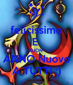 Poster: felicissimo E  BUON  ANNO Nuovo A TUTTI :)