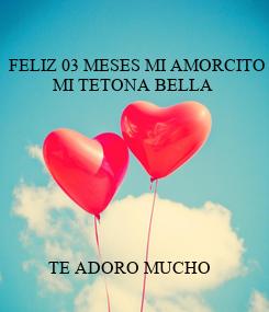 Poster:  FELIZ 03 MESES MI AMORCITO           MI TETONA BELLA