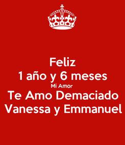 Poster: Feliz 1 año y 6 meses Mi Amor  Te Amo Demaciado Vanessa y Emmanuel