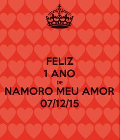 Poster: FELIZ 1 ANO DE NAMORO MEU AMOR 07/12/15