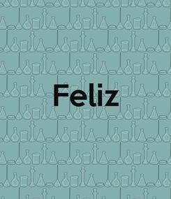 Poster:  Feliz