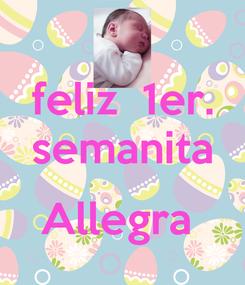 Poster: feliz  1er. semanita  Allegra