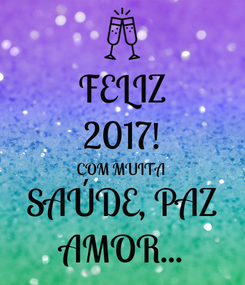 Poster: FELIZ 2017! COM MUITA SAÚDE, PAZ AMOR...