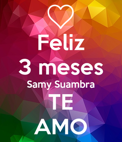 Poster: Feliz 3 meses Samy Suambra TE AMO
