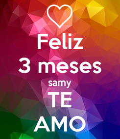 Poster: Feliz 3 meses samy TE AMO