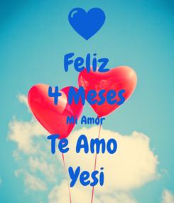 Poster: Feliz 4 Meses Mi Amor  Te Amo  Yesi