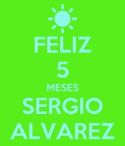 Poster: FELIZ 5 MESES SERGIO ALVAREZ