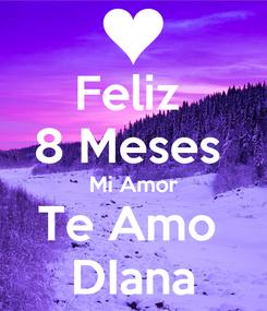 Poster: Feliz  8 Meses  Mi Amor Te Amo  DIana