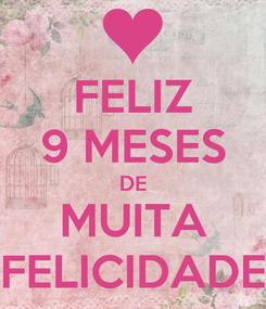 Poster: FELIZ 9 MESES DE MUITA FELICIDADE