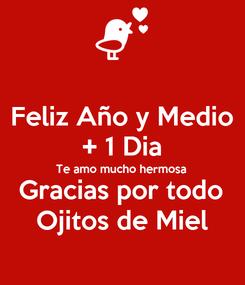 Poster: Feliz Año y Medio + 1 Dia Te amo mucho hermosa Gracias por todo Ojitos de Miel