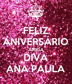 Poster: FELIZ ANIVERSÁRIO AMIGA DIVA ANA PAULA